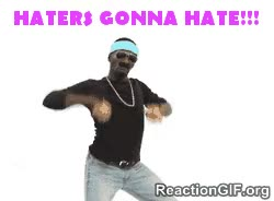 Watch and share Gif-haters-gonna-hate-hate-hating-haters-dance-dancing-gif GIFs on Gfycat