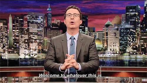 John Oliver, welcome, welcome back, welcome home, Welcome to whatever this is GIFs