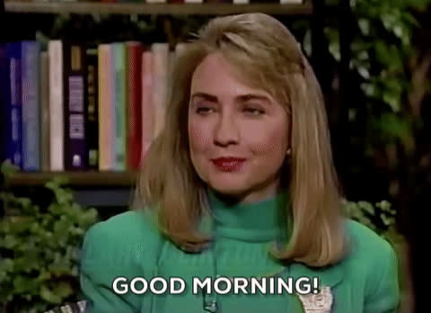 good day, good morning, hillary clinton, morning, rise and shine, Hillary Clinton - Good Morning GIFs