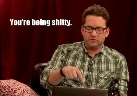 """Watch and share Burnie """"You're Being Shitty. You're Bad At This."""" GIFs on Gfycat"""