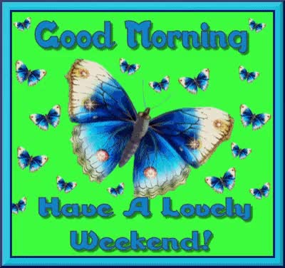 Watch and share Good Morning Have A Lovely Weekend GIFs on Gfycat