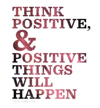 Watch and share Think Positive And Positive Things Will Happen GIFs on Gfycat