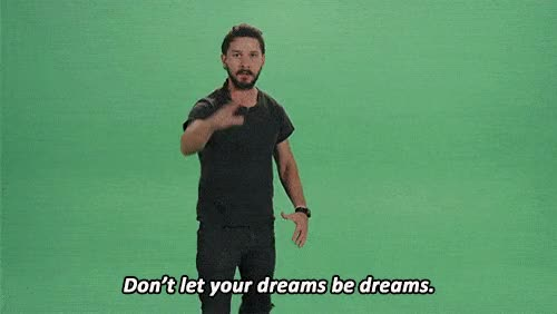 Watch and share Shia LaBeouf Dont Let Your Dreams ANIMATED GIF - SpeakGif GIFs on Gfycat