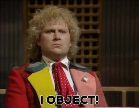 colin baker, disagree, disagreement, doctor who, dr who, i disagree, i object, i object!, no, object, objection, refuse, the doctor, Doctor I object! GIFs