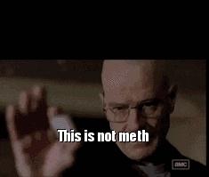 breakingbad, heisenberg, quote, This is not meth GIFs