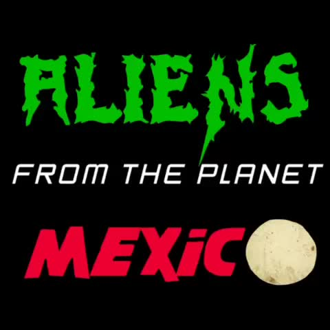 Watch Aliens From The Planet Mexico #cincodemayo GIF by Daniel Baker (@danbaker) on Gfycat. Discover more related GIFs on Gfycat