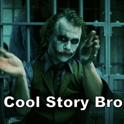 The joker thinks you had a cool story bro GIFs
