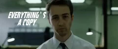 Watch and share Fight Club Fight Club Tv,fight Club Everything's A Copy... (reddit) GIFs by gammascorpii on Gfycat