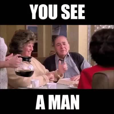 You see, a man… My Big Fat Greek Wedding