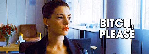 Watch bitch please GIF on Gfycat. Discover more anne hathaway GIFs on Gfycat