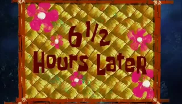 Watch and share 6 And A Half Hours Later | Spongebob Timecard GIFs on Gfycat