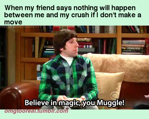 Watch gif found at smokeporch.com GIF on Gfycat. Discover more afriad, believe in magic, crush, howard, magic, muggle, the big bang theory GIFs on Gfycat