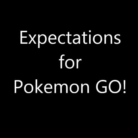 pgo, pokemon, pokemongo, Expectations vs Reality for #Pokémongo 😂 😂 😂 GIFs