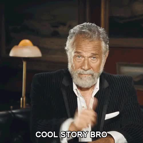 Watch and share The Most Interesting Man In The World GIFs and Cool Story Bro GIFs by Reactions on Gfycat