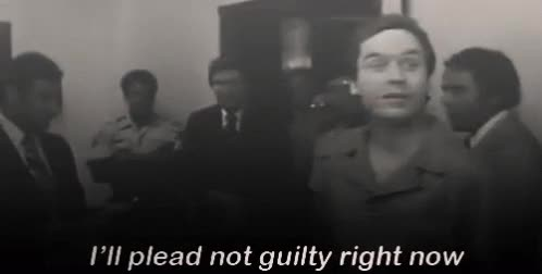Watch and share Ted Bundy I'll Plead Not Guilty Right Now GIFs on Gfycat