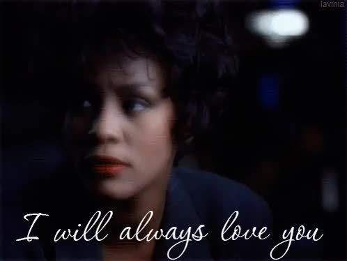Watch and share Whitney Houston I Will Always Love You GIFs on Gfycat