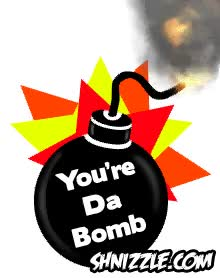 Watch youre da bomb youre the bomb GIF on Gfycat. Discover more related GIFs on Gfycat