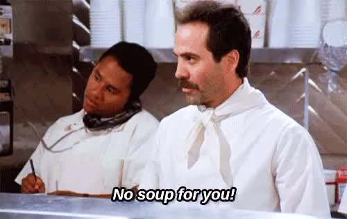 Watch and share No Soup For You Soup Nazi GIFs on Gfycat
