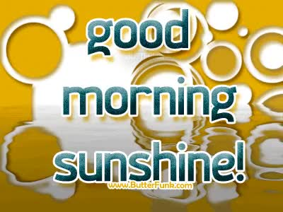Watch and share Gif Good Morning Sunshine Rise And Shine GIFs on Gfycat