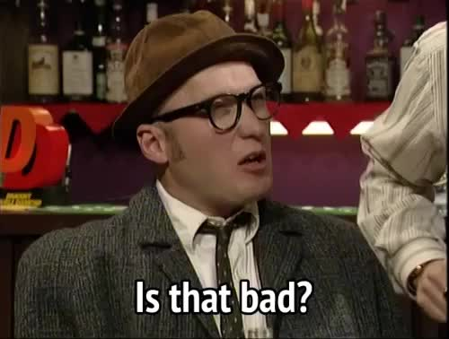 adrian edmondson, bad, bottom, is that bad, Bottom - Is that bad? GIFs