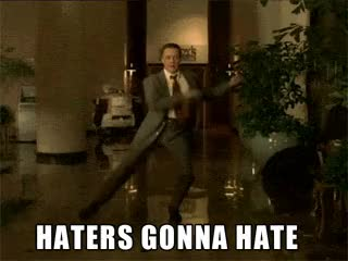 Watch haters GIF on Gfycat. Discover more related GIFs on Gfycat