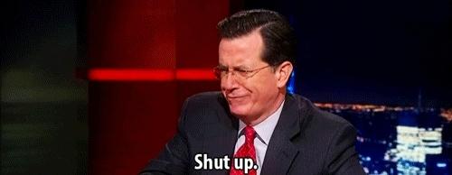 Stephen Colbert, bequiet, shut up, stoptalking, shut up GIFs