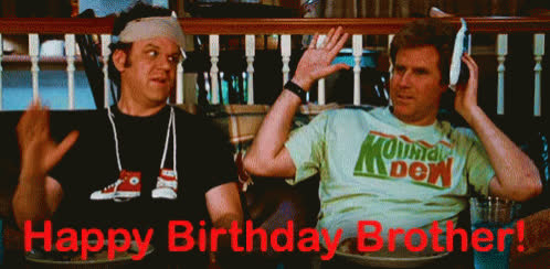 birthday, bro, for, happy birthday, john c reilly, john c. reilly, step brothers, will ferrell, Happy Birthday Brother! GIFs