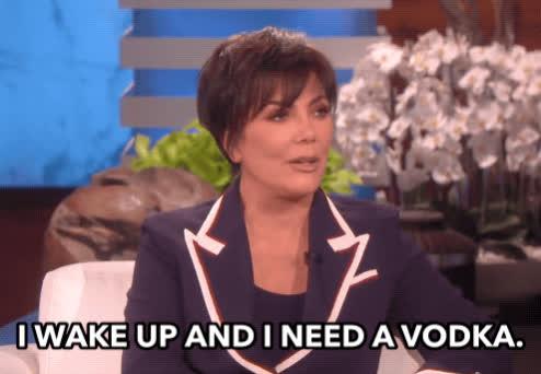 coffee, ellen show, kris jenner, need a drink, sleepy, stressful, the struggle, tired, vodka, wake, wake up, I Wake Up And I Need A Vodka GIFs