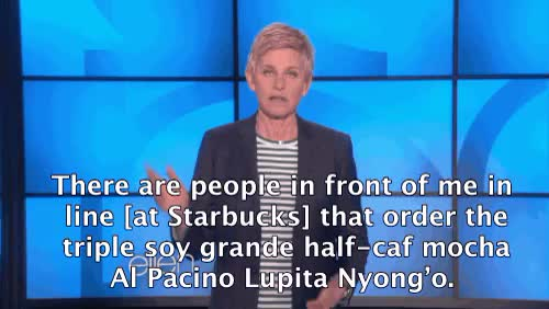 Watch Did you know that Starbucks can make 80,000 different drinks GIF on Gfycat. Discover more Al Pacino, Coffee, Ellen DeGeneres, Funny, Lupita Nyong'o, Mocha, Starbucks, The Ellen Show, Triple Soy Grande, monologue GIFs on Gfycat