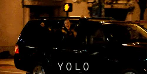 Watch and share You Only Live Once GIFs and I Regret Nothing GIFs by Reactions on Gfycat