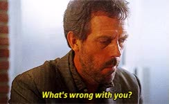 Watch and share What's Wrong With You? Gregory House Gif GIFs on Gfycat