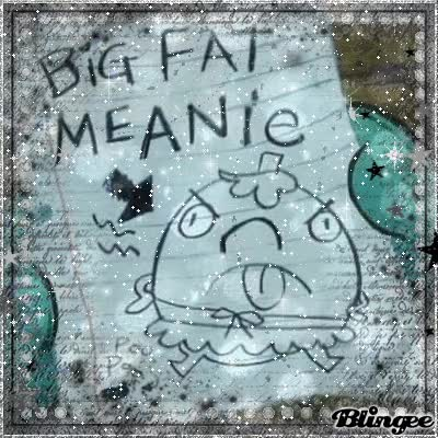 Watch and share ~Big Fat Meanie~ GIFs on Gfycat