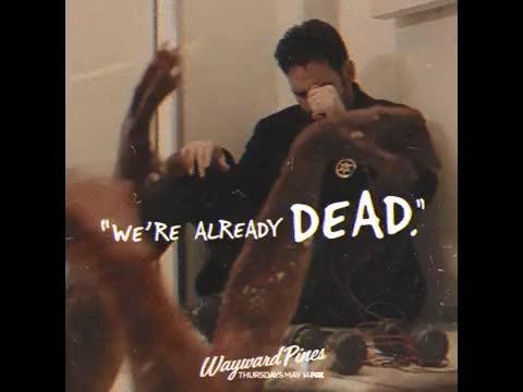 WE'RE ALREADY DEAD IN WAYWARD PINES