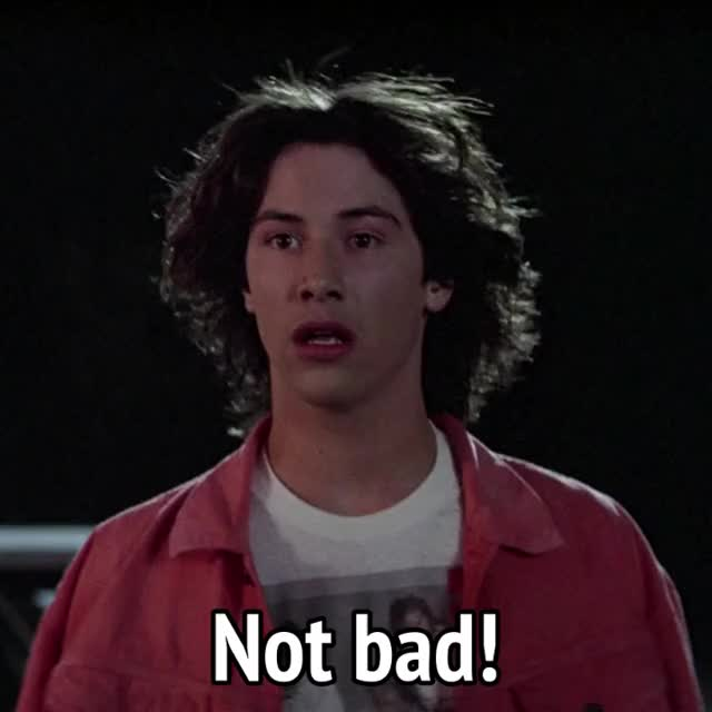 Watch and share Bill And Ted - Not Bad (Ted) GIFs by MikeyMo on Gfycat