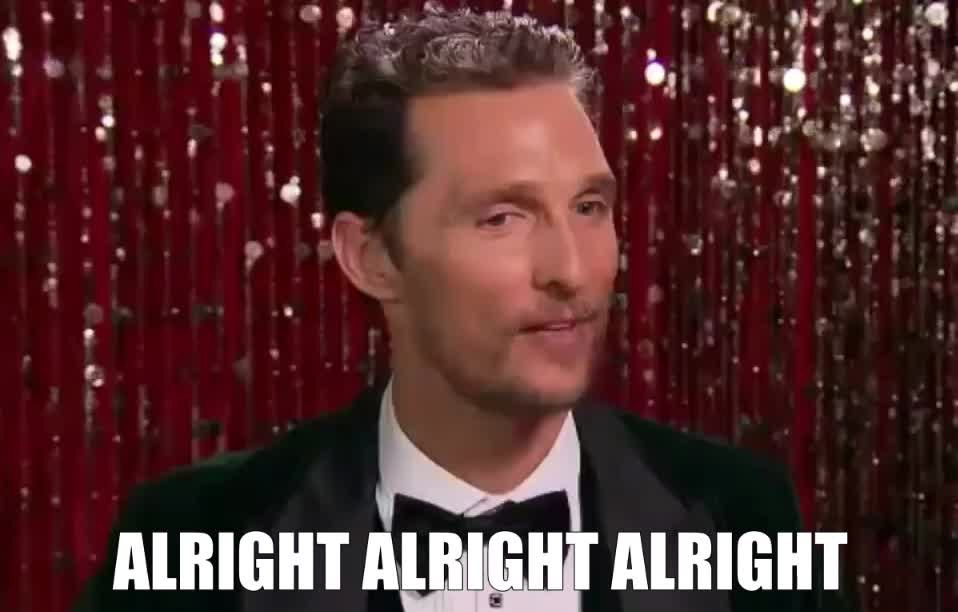 accept, acceptable, agree, aha, alright, alright alright alright, deal, fine, funny, hunk, matthew, mcconaughey, moto, ok, pass, permission, quote, sexy, yeah, yes, Matthew McConaughey - Alright Alright Alright GIFs