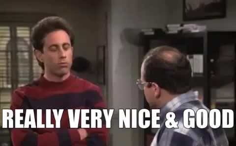 Watch this good GIF by Absolute Unit 🔥🔥 (@entfanatic) on Gfycat. Discover more good, jerry seinfeld, nice, really, seinfeld, very nice GIFs on Gfycat