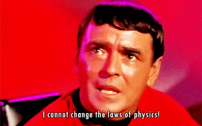 Watch and share Scotty Cannot Change The Laws Of Physics GIFs on Gfycat