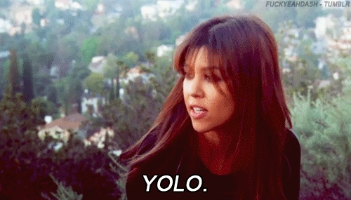 i regret nothing, kourtney kardashian, yolo, you only live once, yolo GIFs