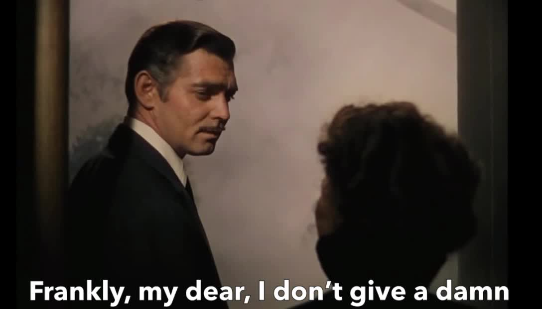 Rhett Butler, a, damn, dgaf, don't, dont, epic, give, gone, the, wind, with, Frankly My Dear, I Don't Give a Damn - Gone with the Wind GIFs