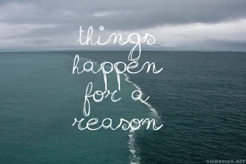 Quotes Life Reason Things Happen For A Reason Gif Find Make