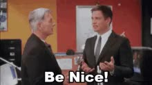 Watch and share Be Nice GIFs on Gfycat