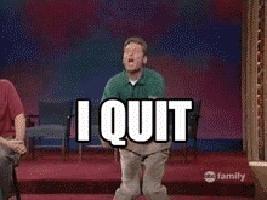 done, i quit, quit, quit it GIFs