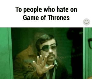 game of thrones memes, got memes, hate, hate you, Game of Thrones Haters GIFs
