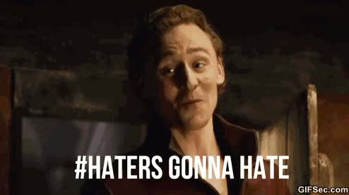 Watch and share Haters Gonna Hate GIFs and Tom Hiddleston GIFs by Reactions on Gfycat