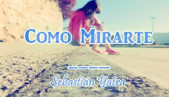 Watch and share Como Mirarte - Sebastián Yatra (Novela: Amo DESPERTAR CONTIGO ) GIFs on Gfycat