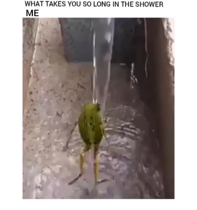 Me while taking shower