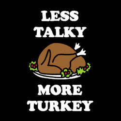 feast, happy thanksgiving, hungry, look human, thanksgifing, thanksgiving, turkey, Less Talky More Turkey GIFs