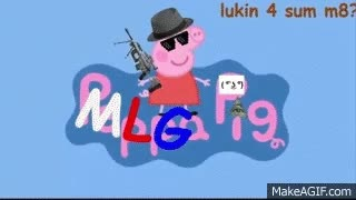 Watch MLG Peppa Pig GIF on Gfycat. Discover more related GIFs on Gfycat