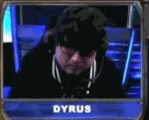 Dyrus just yelled