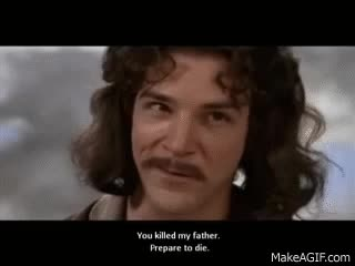 Hello, My name is Inigo Montoya....